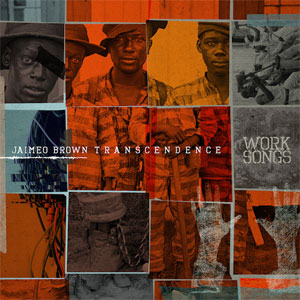 jaimeo_brown_work_songs